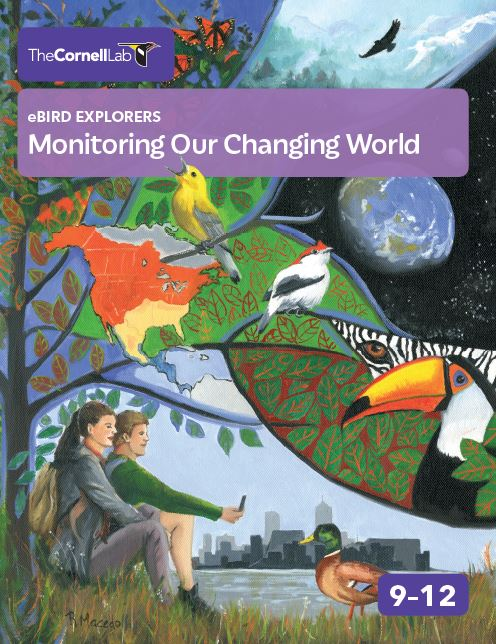 The Cornell Lab eBird Explorers Monitoring Our Changing World 9-12 curriculum cover